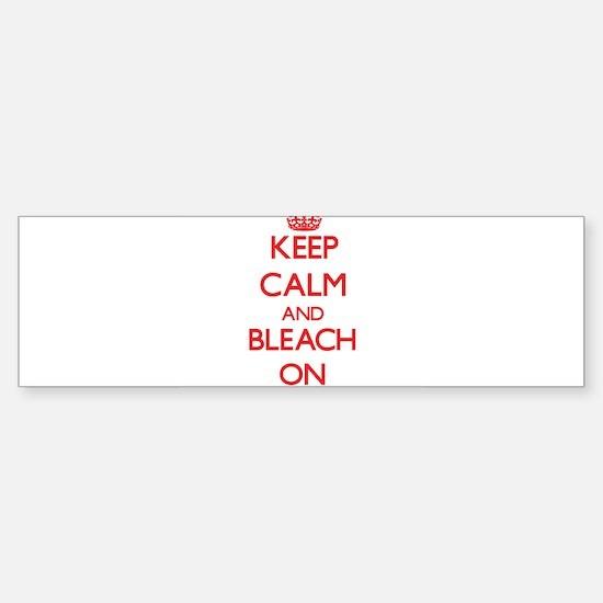 Keep Calm and Bleach ON Bumper Bumper Bumper Sticker