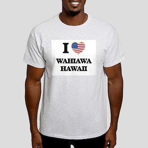 I love Wahiawa Hawaii T-Shirt