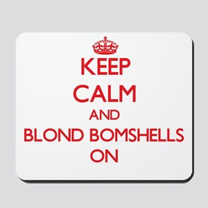 Keep Calm and Blond Bomshells ON Mousepad