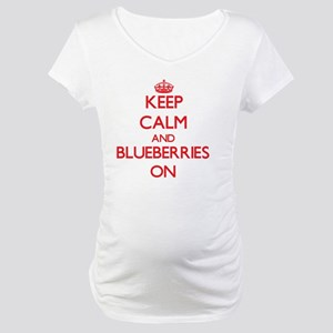 Keep Calm and Blueberries ON Maternity T-Shirt
