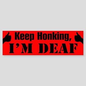 KEEP HONKING, I'M DEAF - Bumper Sticker