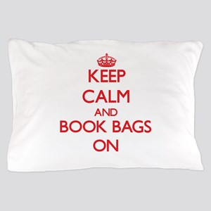Keep Calm and Book Bags ON Pillow Case