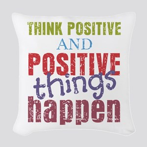 Think Positive and Positive Th Woven Throw Pillow
