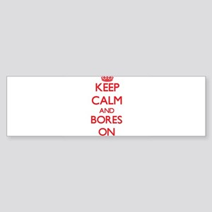 Keep Calm and Bores ON Bumper Sticker