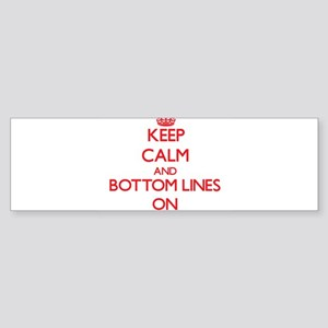 Keep Calm and Bottom Lines ON Bumper Sticker