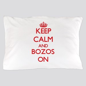 Keep Calm and Bozos ON Pillow Case