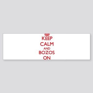 Keep Calm and Bozos ON Bumper Sticker