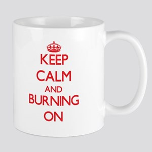 Keep Calm and Burning ON Mugs