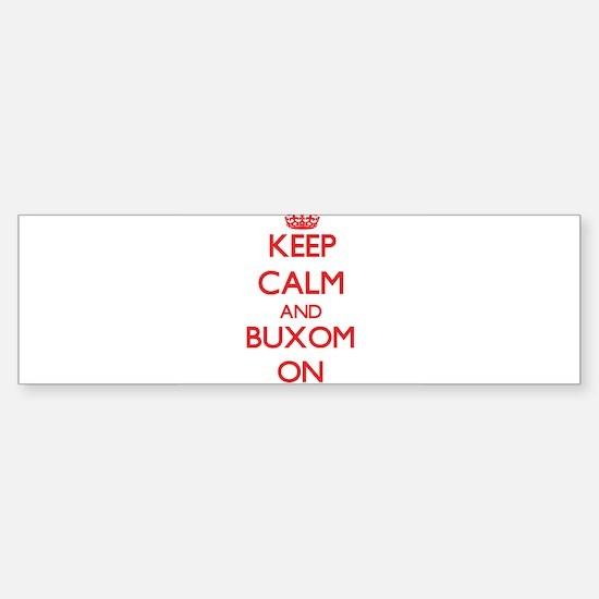 Keep Calm and Buxom ON Bumper Bumper Bumper Sticker
