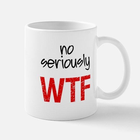 No Seriously WTF Mugs