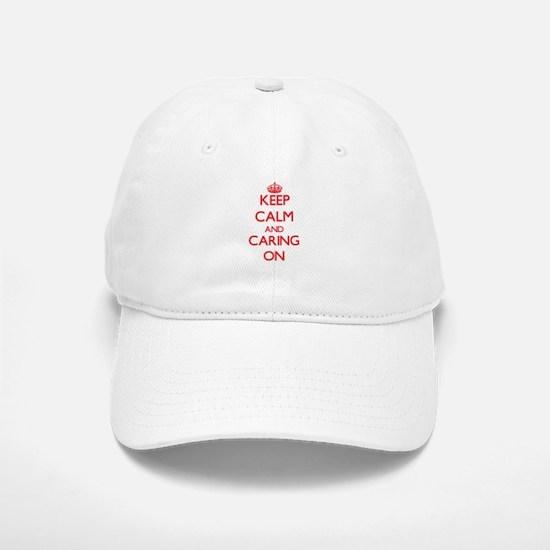 Keep Calm and Caring ON Baseball Baseball Cap