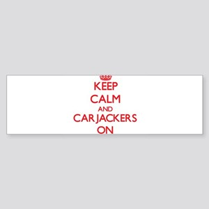Keep Calm and Carjackers ON Bumper Sticker