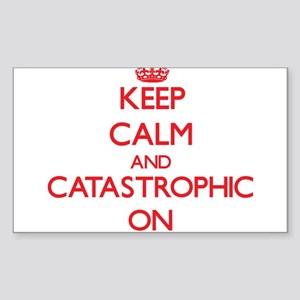 Keep Calm and Catastrophic ON Sticker