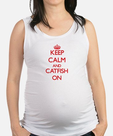 Keep Calm and Catfish ON Maternity Tank Top