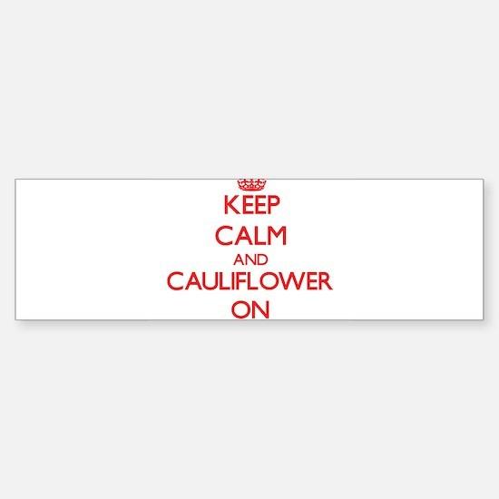 Keep Calm and Cauliflower ON Bumper Bumper Bumper Sticker