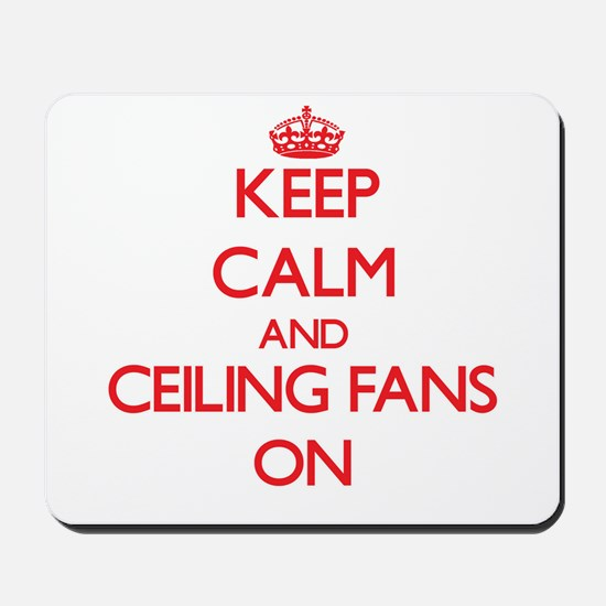 Keep Calm and Ceiling Fans ON Mousepad
