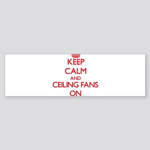 Keep Calm and Ceiling Fans ON Bumper Sticker