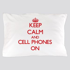 Keep Calm and Cell Phones ON Pillow Case