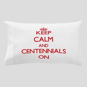 Keep Calm and Centennials ON Pillow Case