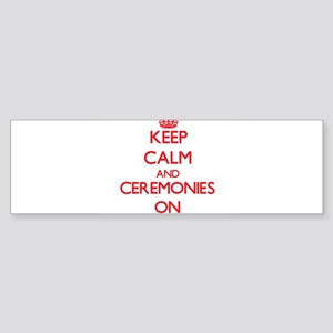 Keep Calm and Ceremonies ON Bumper Sticker