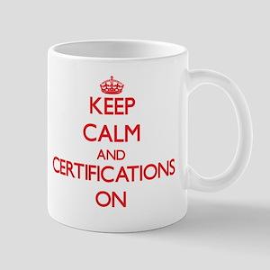Keep Calm and Certifications ON Mug
