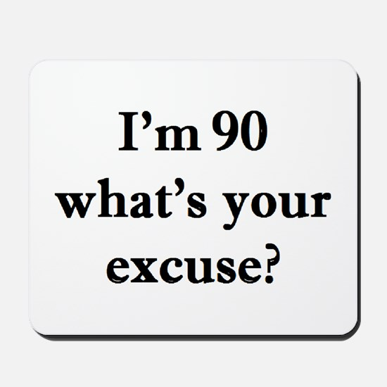 90 your excuse 2 Mousepad