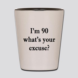 90 your excuse 3 Shot Glass