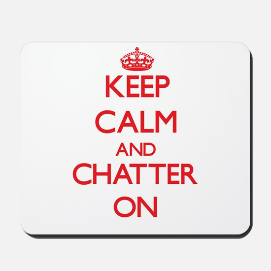 Keep Calm and Chatter ON Mousepad