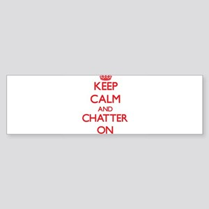 Keep Calm and Chatter ON Bumper Sticker