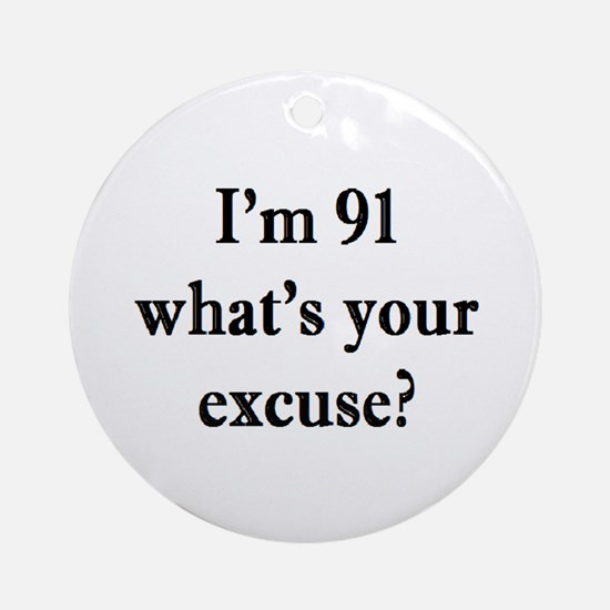 91 your excuse 3 Ornament (Round)