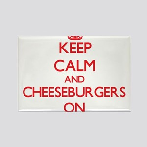 Keep Calm and Cheeseburgers ON Magnets