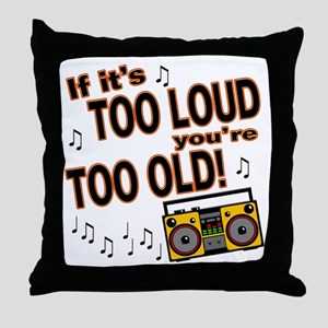 If It's Too Loud You're Too Old Throw Pillow