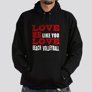 Love Me Like You Love Beach Volleyba Hoodie (dark)