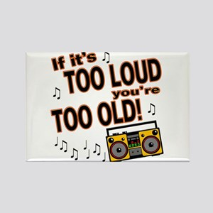 If It's Too Loud You're Too Old Rectangle Magnet