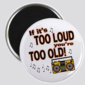 If It's Too Loud You're Too Old Magnet