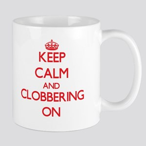 Keep Calm and Clobbering ON Mugs