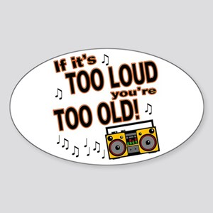 If It's Too Loud You're Too Old Oval Sticker