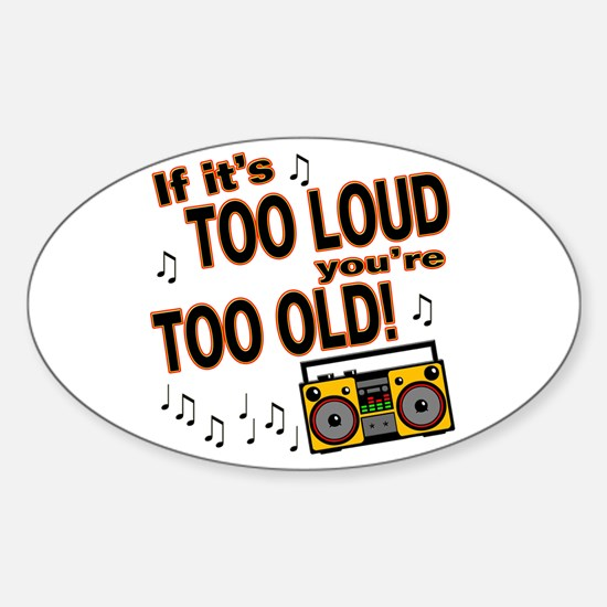If It's Too Loud You're Too Old Oval Decal