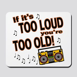 If It's Too Loud You're Too Old Mousepad
