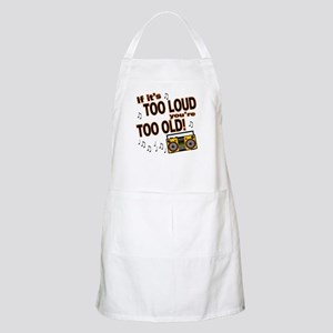 If It's Too Loud You're Too Old BBQ Apron