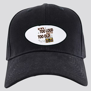 If It's Too Loud You're Too Old Black Cap