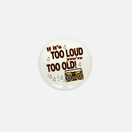 If It's Too Loud You're Too Old Mini Button