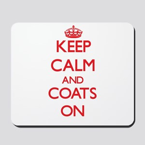 Keep Calm and Coats ON Mousepad