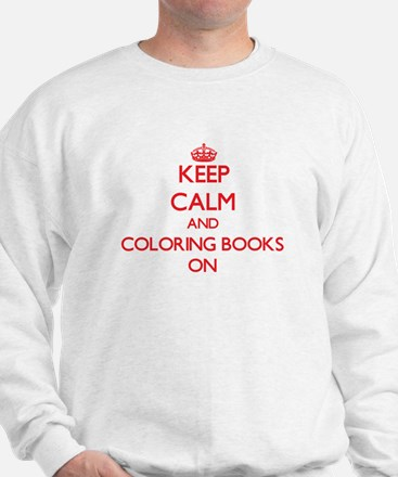 Keep Calm and Coloring Books ON Sweatshirt
