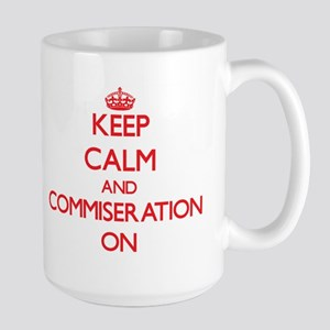 Keep Calm and Commiseration ON Mugs