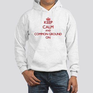 Keep Calm and Common Ground ON Hooded Sweatshirt