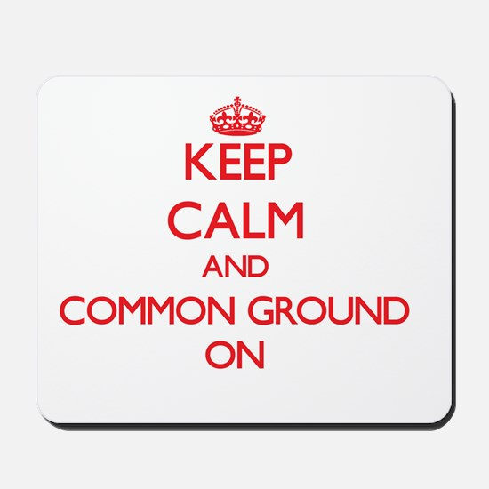 Keep Calm and Common Ground ON Mousepad