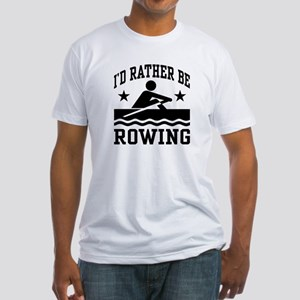 I'd Rather Be Rowing Fitted T-Shirt