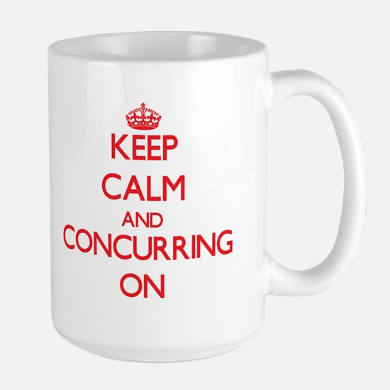 Keep Calm and Concurring ON Mugs