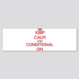 Keep Calm and Conditional ON Bumper Sticker